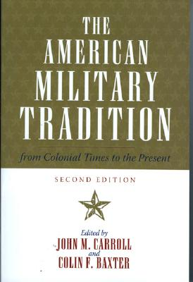 American Military Tradition By Carroll, John M. (EDT)/ Baxter, Colin F. (EDT)
